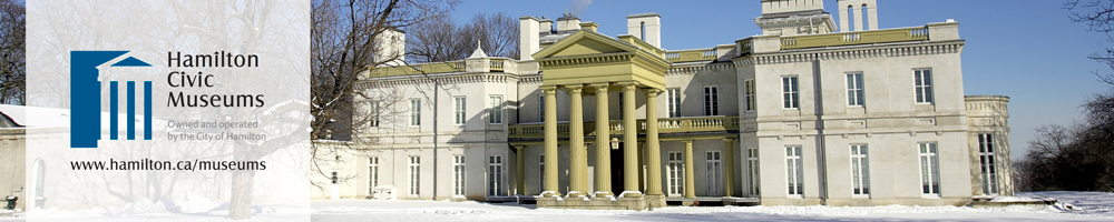 Hamilton Civic Museums - Owned and operated by the City of Hamilton www.hamilton.ca/museums - Dundurn Castle National Historic Site