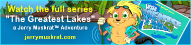 "Watch the full series ""The Greatest Lakes"" a Jerry Muskrat Adventure at jerrymuskrat.com"
