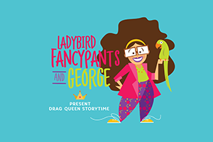 Drag Queen Story Time with Ladybird Fancypants