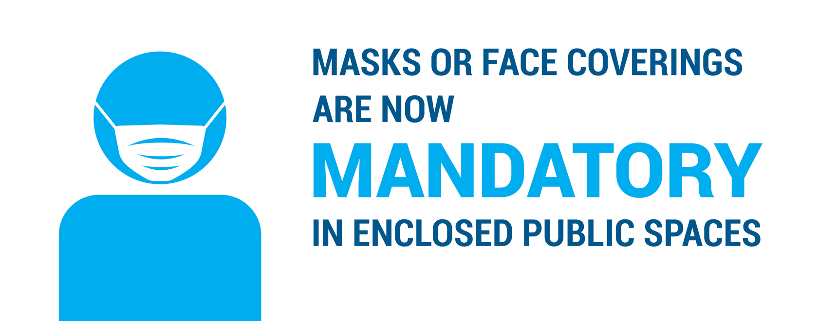 Text: Masks and face coverings are now mandatory in enclosed public spaces